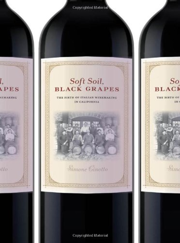 Soft Soil, Black Grapes: The Birth of Italian Winemaking in California  (Nation of Newcomers: Immigrant History As Ameri