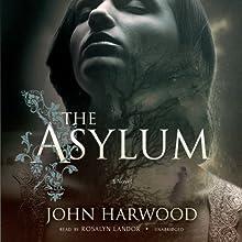 The Asylum (       UNABRIDGED) by John Harwood Narrated by Rosalyn Landor