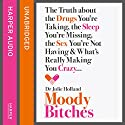 Moody B--ches: The Truth About the Drugs You're Taking, the Sleep You're Missing, the Sex You're Not Having and What's Really Making You Crazy... Hörbuch von Julie Holland, MD Gesprochen von: Laurence Bouvard