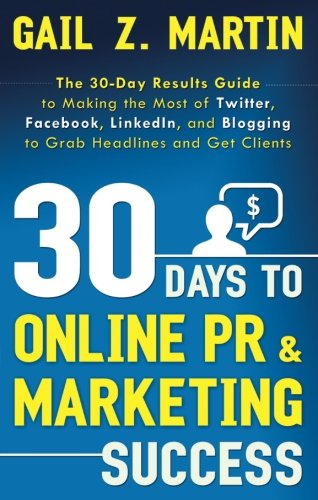 30-days-to-online-pr-marketing-success-the-30-day-results-guide-to-making-the-most-of-twitter-facebo