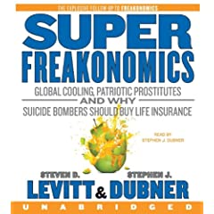 SuperFreakonomics CD  Global Cooling, Patriotic Prostitutes, and Why Suicide Bombers Should Buy Life Insurance