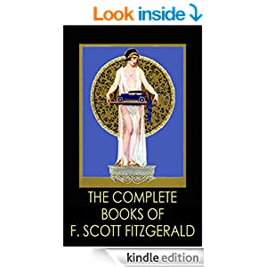 THE COMPLETE F. SCOTT FITZGERALD including The Great Gatsy, Tender Is The Night, The Diamond As Big As The Ritz (Illustrated collection of all his novels and stories)