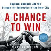 A Chance to Win: Boyhood, Baseball, and the Struggle for Redemption in the Inner City | [Jonathan Schuppe]