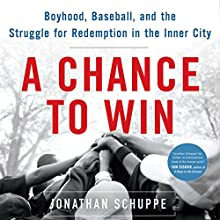 A Chance to Win: Boyhood, Baseball, and the Struggle for Redemption in the Inner City Audiobook by Jonathan Schuppe Narrated by L. J. Ganser