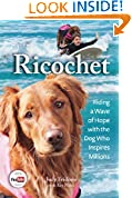 Ricochet: Riding a Wave of Hope with the Dog Who Inspires Millions