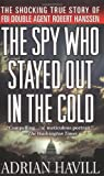 The Spy Who Stayed Out in the Cold: The Secret Life of FBI Double Agent Robert Hanssen (0312986297) by Adrian Havill