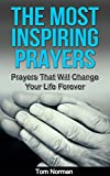 The Most Inspiring Prayers: Prayers That Will Change your Life Forever (Bible Verses, Powerful Prayers, Bible Books)