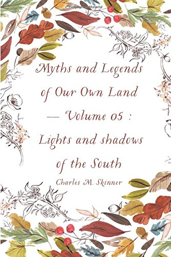 Myths and Legends of Our Own Land  -  Volume 05 : Lights and shadows of the South