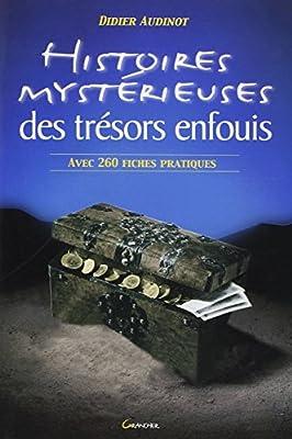 Histoires mystérieuses des trésors enfouis de Didier Audinot