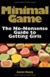 Minimal Game: The No-Nonsense Guide to Getting Girls