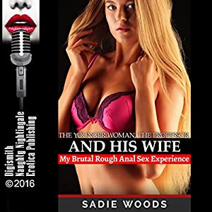 The Younger Woman, the Professor, and His Wife: My Brutal Rough Anal Sex Experience Audiobook