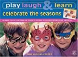 Play, Laugh & Learn: Celebrate the Seasons: An Easy-to-Follow Stand-Up Guide to Dozens of Fun and Stimulating Projects