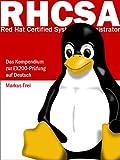 Red Hat Certified System Administrator (RHCSA) - Das Kompendium zur EX200-Pr�fung auf Deutsch