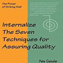 Writing: Internalize the Seven Techniques for Assuring Quality: The Power of Writing Well (       UNABRIDGED) by Pete Geissler Narrated by Gregory Allen Siders