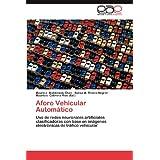 Aforo Vehicular Automático: Uso de redes neuronales artificiales clasificadoras con base en imágenes electrónicas...