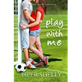 Play With Me (Grover Beach Team #1) ~ Piper Shelly