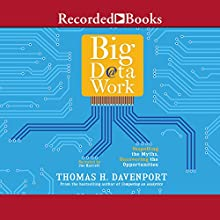 Big Data at Work: Dispelling the Myths, Uncovering the Opportunities Audiobook by Thomas H. Davenport Narrated by Joe Barrett