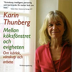 Mellan köksfönstret och evigheten [Between the Kitchen Window and Eternity] | [Karin Thunberg]