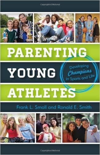 Parenting Young Athletes: Developing Champions in Sports and Life written by Frank L. Smoll