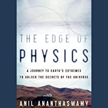 The Edge of Physics: A Journey to Earth's Extremes to Unlock the Secrets of the Universe (       UNABRIDGED) by Anil Ananthaswamy Narrated by L. J. Ganser