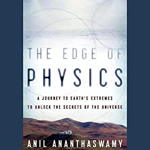 The Edge of Physics: A Journey to Earth's Extremes to Unlock the Secrets of the Universe | [Anil Ananthaswamy]