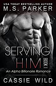 Serving HIM Vol. 1: Alpha Billionaire romance