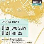 Then We Saw the Flames | Daniel A. Hoyt