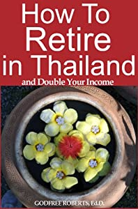 How to Retire in Thailand and Double Your Income: A Guide to Living in Thailand (Thailand Retirement Book 1) by Amazon