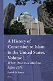 img - for A History of Conversion to Islam in the United States, Volume 1: White American Muslims Before 1975 (Muslim Minorities) book / textbook / text book