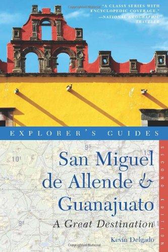 Explorer's Guide San Miguel de Allende & Guanajuato: A Great Destination (Second Edition)  (Explorer's Great Destina