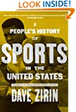 People's History of Sports in the United States: 250 Years of Politics, Protest, People, and Play (New Press People's History)