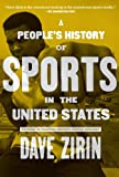 Peoples History of Sports in the United States: 250 Years of Politics, Protest, People, and Play (New Press Peoples History)