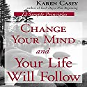 Change Your Mind and Your Life Will Follow: 12 Simple Principles (       UNABRIDGED) by Karen Casey Narrated by Joyce Bean