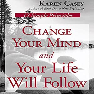 Change Your Mind and Your Life Will Follow: 12 Simple Principles Audiobook