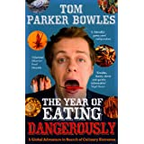 The Year Of Eating Dangerously: A Global Adventure in Search of Culinary Extremesby Tom Parker Bowles