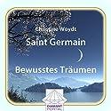 Saint Germain: Bewusstes Träumen Hörbuch von Christine Woydt Gesprochen von: Christine Woydt