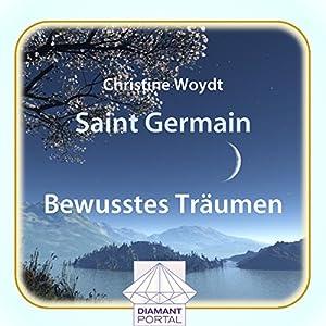 Saint Germain: Bewusstes Träumen Hörbuch