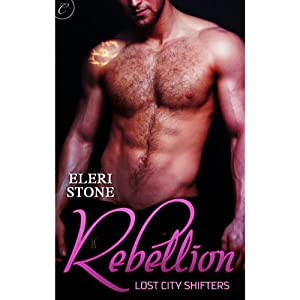 Rebellion: Lost City Shifters, Book 3 | [Eleri Stone]