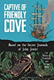 Captive of Friendly Cove: Based on the Secret Journals of John Jewitt