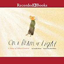 On a Beam of Light: A Story of Albert Einstein (       UNABRIDGED) by Jennifer Berne Narrated by Rich Orlow