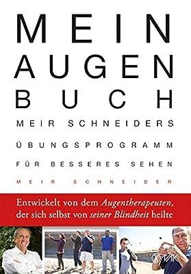 Mein Augen-Buch: Meir Schneiders Übungsprogramm für besseres Sehen. Erweiterte und aktualisierte Neuausgabe