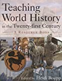 img - for Teaching World History in the Twenty-First Century: A Resource Book (Sources & Studies in World History) book / textbook / text book