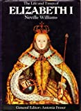 The Life and Times of Elizabeth I (1299346103) by Neville Williams