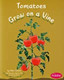 img - for Tomatoes Grow on a Vine (How Fruits and Vegetables Grow) book / textbook / text book