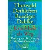 """Krankheit als Weg. Deutung und Be-Deutung der Krankheitsbilder.von """"Thorwald Dethlefsen"""""""