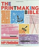 img - for The Printmaking Bible: The Complete Guide to Materials and Techniques book / textbook / text book