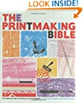 The Printmaking Bible: The Complete G...