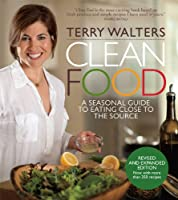 Clean Food, Revised Edition: A Seasonal Guide to Eating Close to the Source