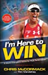 I'm Here To Win: A World Champion's A...
