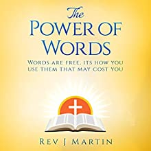 The Power of Words: Words Are Free, It's How You Use Them That May Cost You Audiobook by Rev. J. Martin Narrated by Scott R. Smith